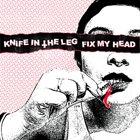 FIX MY HEAD Knife In The Leg / Fix My Head album cover