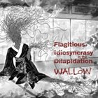 FLAGITIOUS IDIOSYNCRASY IN THE DILAPIDATION Wallow album cover