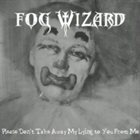 FOG WIZARD Please Don't Take Away My Lying To You From Me album cover