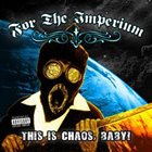 FOR THE IMPERIUM This is Chaos, Baby! album cover