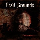 FRAIL GROUNDS Corrosion album cover