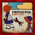 FRIVOLVOL Blades Of Steel album cover
