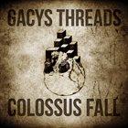 GACYS THREADS Gacys Threads / Colossus Fall  album cover