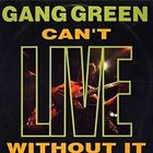 GANG GREEN Can't LIVE without it album cover