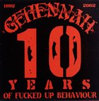 GEHENNAH 10 Years of Fucked Up Behaviour album cover