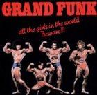 GRAND FUNK RAILROAD All the Girls in the World Beware!!! album cover