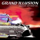 GRAND ILLUSION Ordinary Just Won't Do album cover