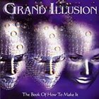 GRAND ILLUSION The Book of How To Make It album cover