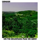 GRINDER 4. On The Mountains Peak We Grew album cover
