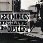 THE GROUNDHOGS BBC Live in Concert album cover