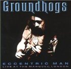 THE GROUNDHOGS Eccentric Man: Live at the Marquee album cover