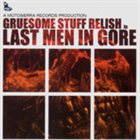 GRUESOME STUFF RELISH Last Men in Gore album cover