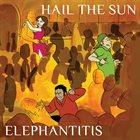 HAIL THE SUN Elephantitis album cover