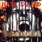 HATE SQUAD I.Q. Zero album cover