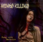 HEINOUS KILLINGS Hung with Barbwire album cover