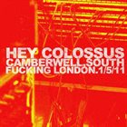 HEY COLOSSUS Camberwell. South Fucking London. 1/5/11 album cover