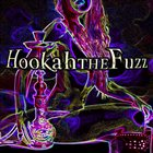 HOOKAH THE FUZZ Hookah The Fuzz album cover