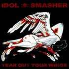 IDOL SMASHER Tear Out Your Wings album cover