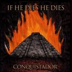 IF HE DIES HE DIES Conquistador album cover