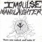 IMPULSE MANSLAUGHTER Burn One Naked, And Nuke It album cover
