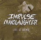 IMPULSE MANSLAUGHTER Live At WFMU album cover