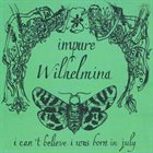 IMPURE WILHELMINA I Can't Believe I Was Born In July album cover