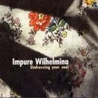IMPURE WILHELMINA Undressing Your Soul album cover