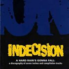 INDECISION A Hard Rain's Gonna Fall: A Discography Of Seven Inches And Compilation Tracks album cover