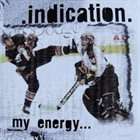 INDICATION My Energy...Is My Dedication album cover
