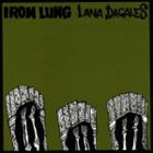 IRON LUNG Iron Lung / Lana Dagales album cover
