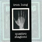 IRON LUNG Iron Lung / Quattro Stagioni album cover