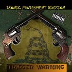 IRONIC PUNISHMENT DIVISION Trigger Warning album cover