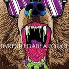 IWRESTLEDABEARONCE iwrestledabearonce album cover