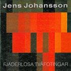 JENS JOHANSSON Fjäderlösa Tvåfotingar album cover