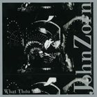 JOHN ZORN What Thou Wilt album cover