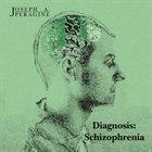 JOSEPH A. PERAGINE Diagnosis: Schizophrenia album cover