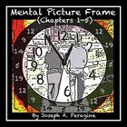 JOSEPH A. PERAGINE Mental Picture Frame (Chapters 1-5) album cover