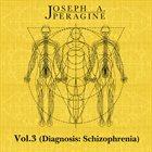 JOSEPH A. PERAGINE Vol.3 (Diagnosis: Schizophrenia) album cover