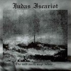 JUDAS ISCARIOT The Cold Earth Slept Below... album cover