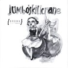 JUMBO'S KILLCRANE Rumpelstiltskin Grinder / Jumbo's Killcrane album cover
