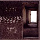 SCOTT KELLY Spirit Bound Flesh album cover