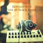 KETTLESPIDER Live At Black Pearl album cover