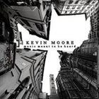 KEVIN MOORE Music Meant to be Heard album cover
