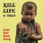 KILL LIFE Snake Kills Whole Family album cover