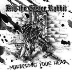 KILL THE EASTER RABBIT Murdering Your Head album cover