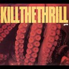 KILL THE THRILL Pit album cover