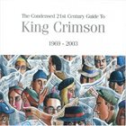 KING CRIMSON Condensed 21st Century Guide To King Crimson (1969-2003) album cover