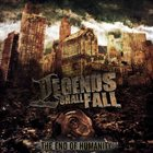LEGENDS SHALL FALL The End Of Humanity album cover