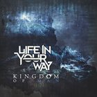 LIFE IN YOUR WAY Kingdom of Man album cover