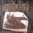 LOCOMOTIVE BREATH Heavy Machinery album cover
